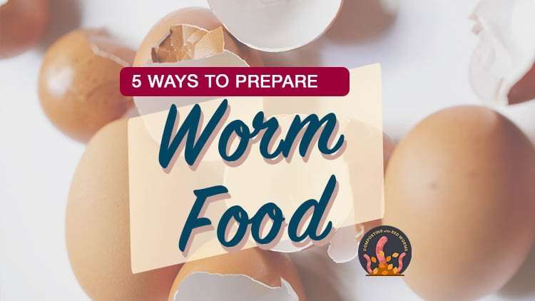 5 ways to prep your worm food